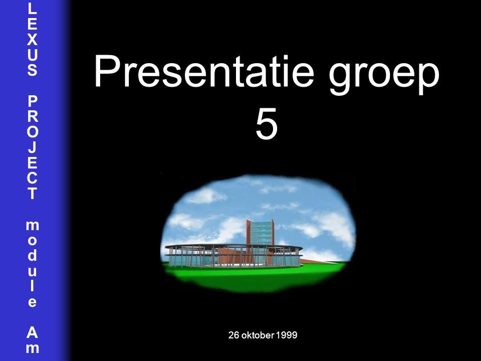 Presentatie groep 5 L E X U S P R O J C T m o d u l e A