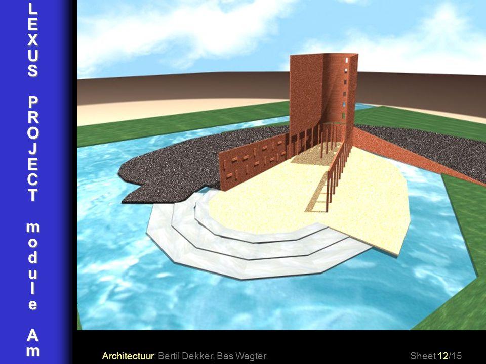 L E X U S P R O J C T m o d u l e A Architectuur: Bertil Dekker, Bas Wagter. Sheet 12/15