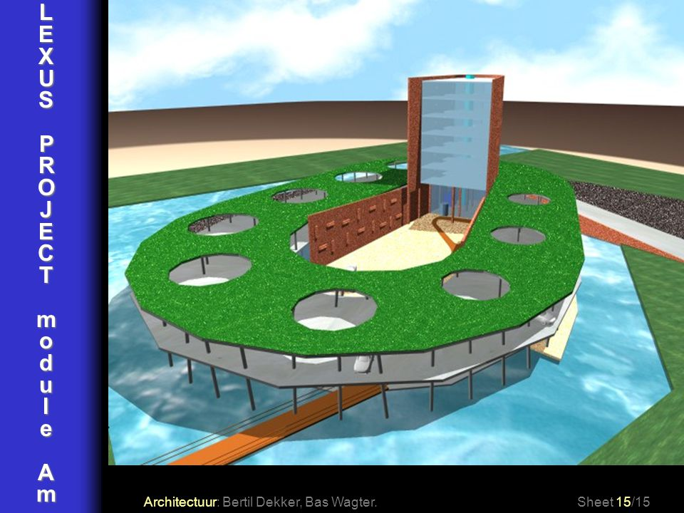 L E X U S P R O J C T m o d u l e A Architectuur: Bertil Dekker, Bas Wagter. Sheet 15/15