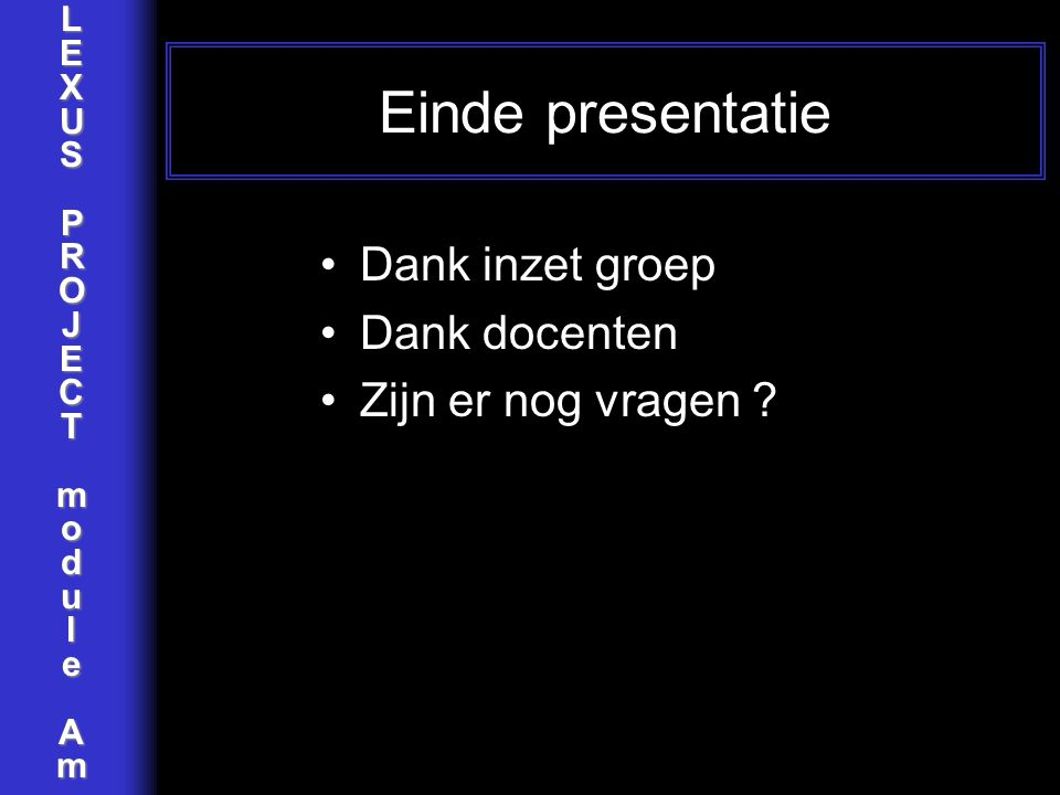Einde presentatie Dank inzet groep Dank docenten Zijn er nog vragen
