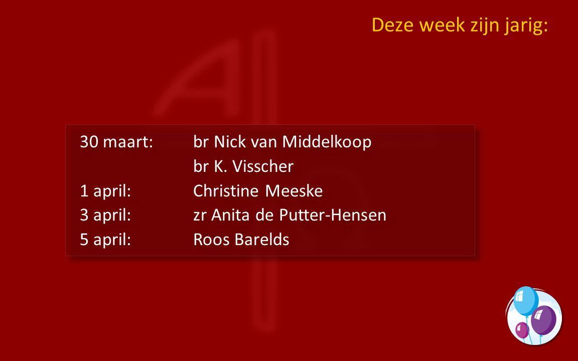 Deze week zijn jarig: 30 maart: br Nick van Middelkoop br K. Visscher