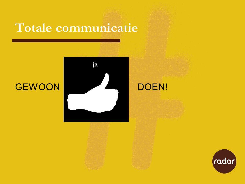 Totale communicatie GEWOON DOEN!
