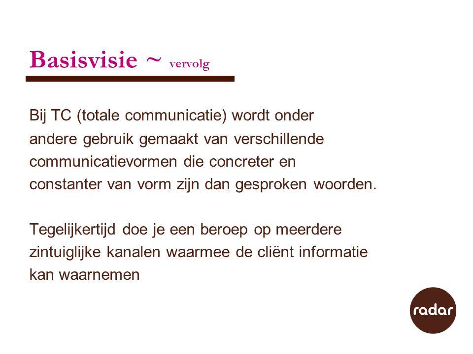 Basisvisie ~ vervolg Bij TC (totale communicatie) wordt onder