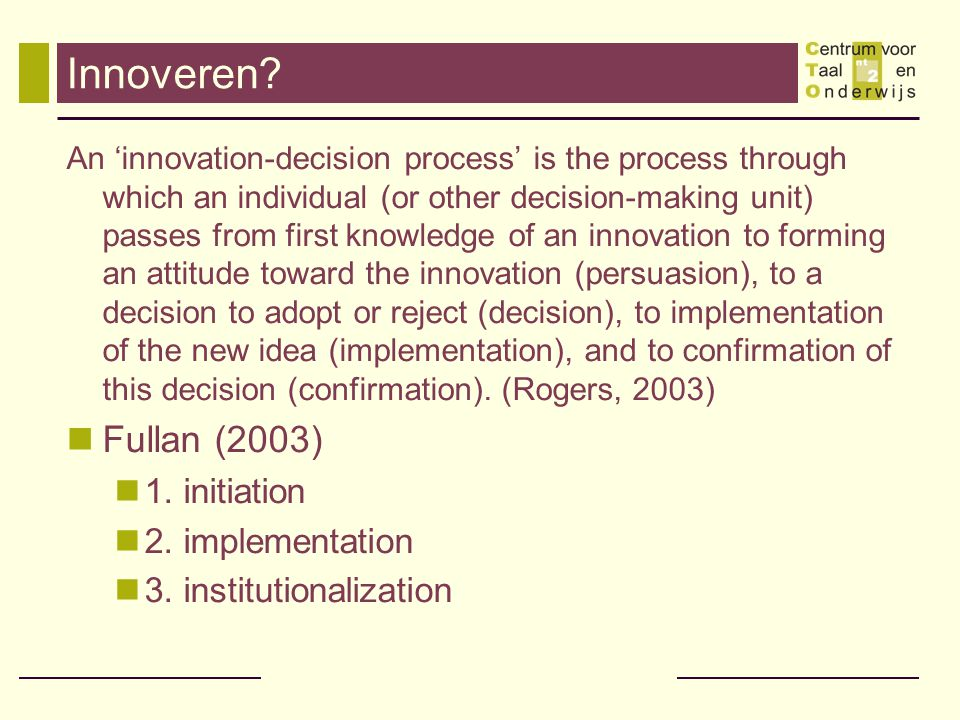 Innoveren Fullan (2003) 1. initiation 2. implementation