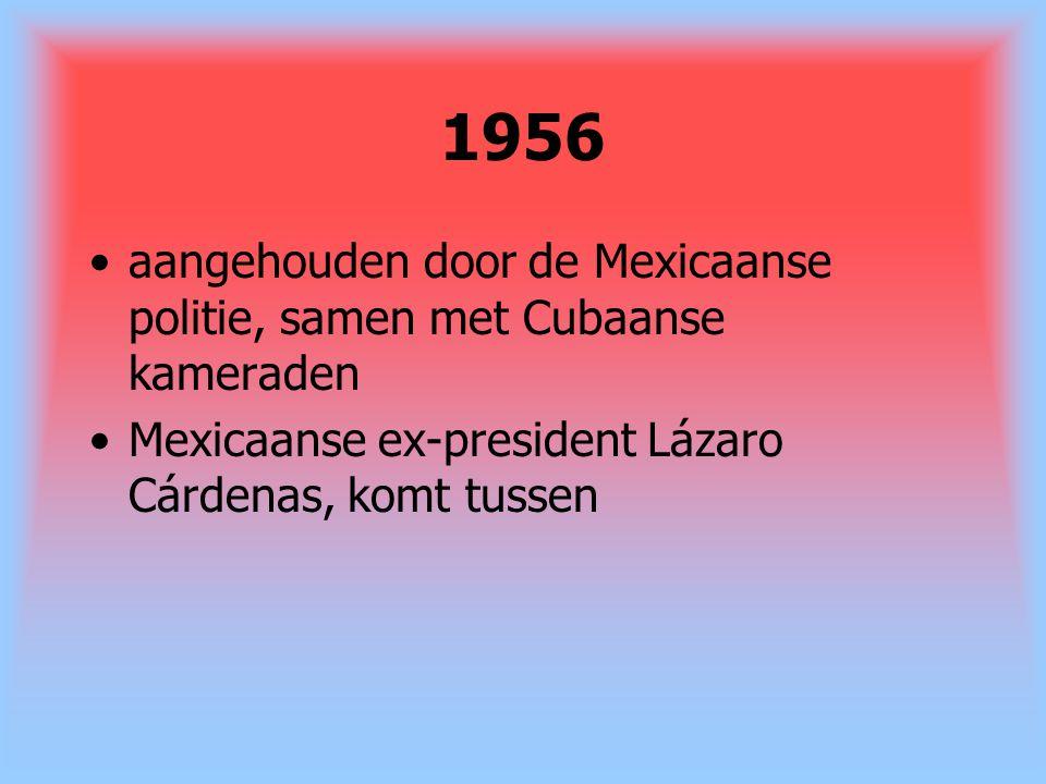 1956 aangehouden door de Mexicaanse politie, samen met Cubaanse kameraden.