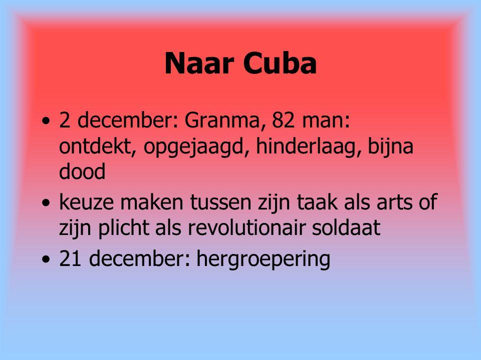 Naar Cuba 2 december: Granma, 82 man: ontdekt, opgejaagd, hinderlaag, bijna dood.