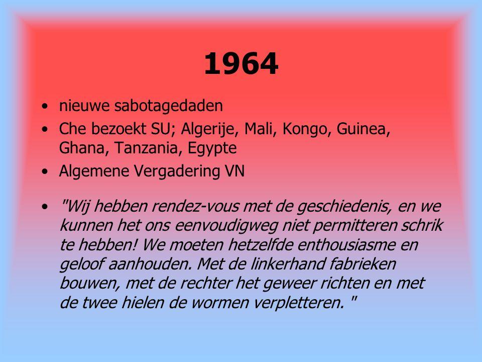 1964 nieuwe sabotagedaden. Che bezoekt SU; Algerije, Mali, Kongo, Guinea, Ghana, Tanzania, Egypte.