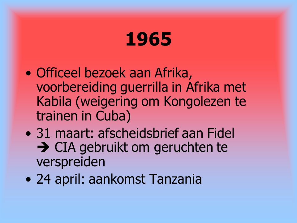 1965 Officeel bezoek aan Afrika, voorbereiding guerrilla in Afrika met Kabila (weigering om Kongolezen te trainen in Cuba)