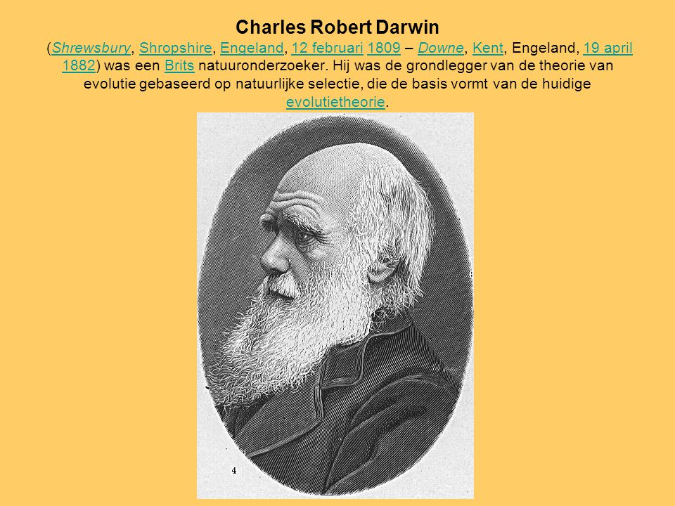 Charles Robert Darwin (Shrewsbury, Shropshire, Engeland, 12 februari 1809 – Downe, Kent, Engeland, 19 april 1882) was een Brits natuuronderzoeker.