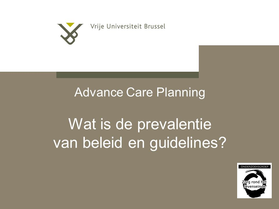 Advance Care Planning Wat is de prevalentie van beleid en guidelines
