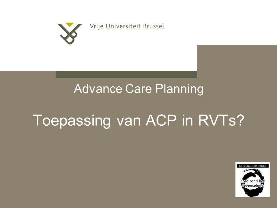 Advance Care Planning Toepassing van ACP in RVTs