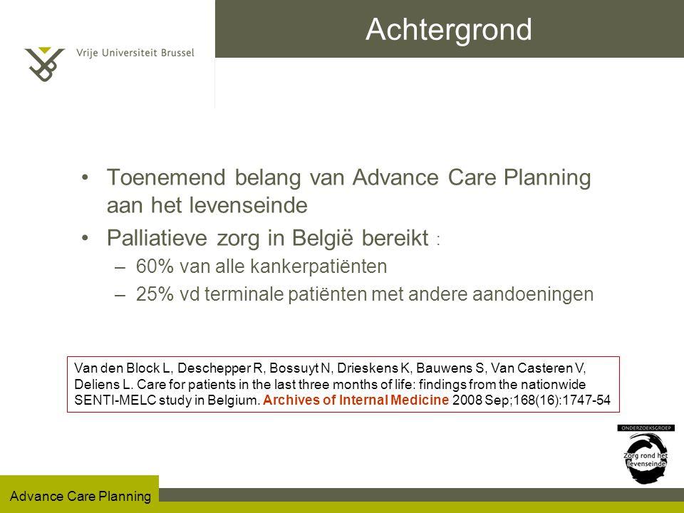 Achtergrond Toenemend belang van Advance Care Planning aan het levenseinde. Palliatieve zorg in België bereikt :