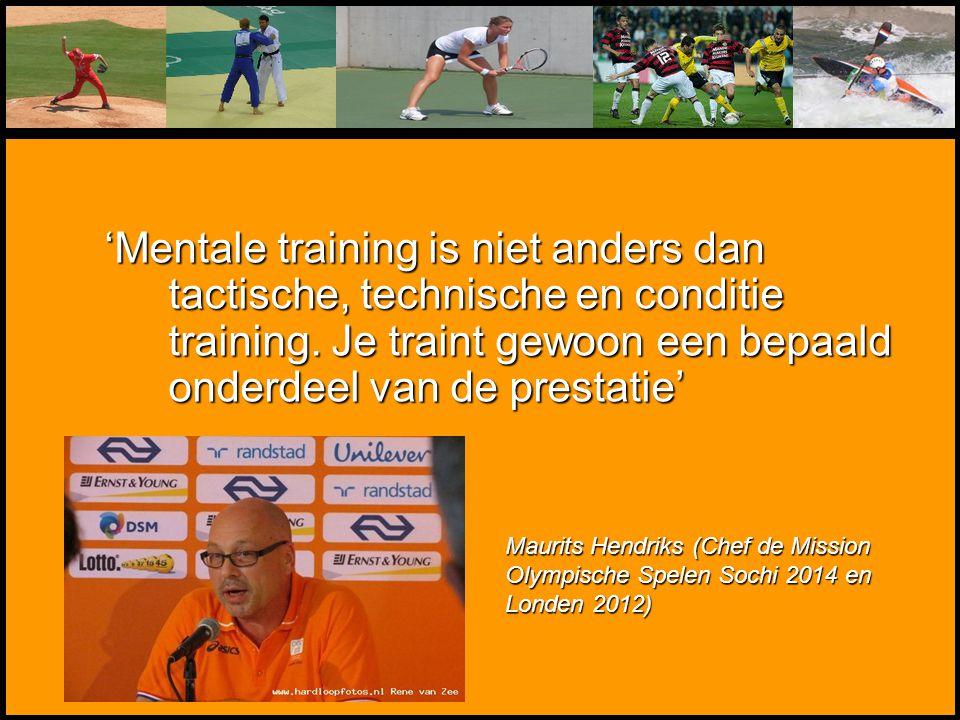 'Mentale training is niet anders dan tactische, technische en conditie training. Je traint gewoon een bepaald onderdeel van de prestatie'