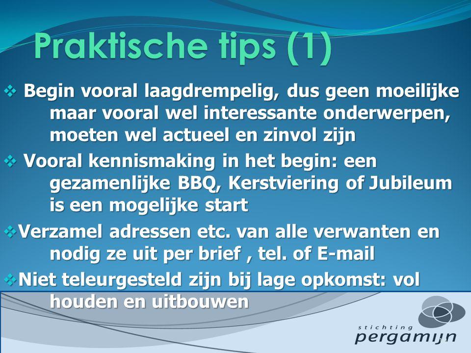 Praktische tips (1) Begin vooral laagdrempelig, dus geen moeilijke maar vooral wel interessante onderwerpen, moeten wel actueel en zinvol zijn.