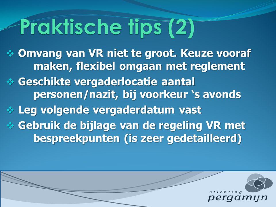 Praktische tips (2) Omvang van VR niet te groot. Keuze vooraf maken, flexibel omgaan met reglement.