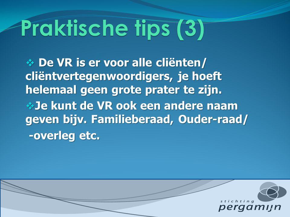 Praktische tips (3) De VR is er voor alle cliënten/ cliëntvertegenwoordigers, je hoeft helemaal geen grote prater te zijn.