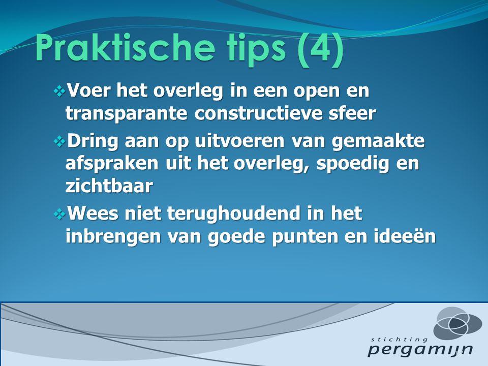 Praktische tips (4) Voer het overleg in een open en transparante constructieve sfeer.