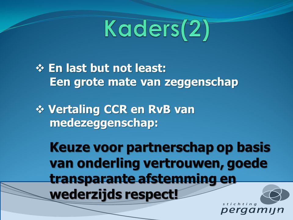 Kaders(2) En last but not least: Een grote mate van zeggenschap. Vertaling CCR en RvB van medezeggenschap: