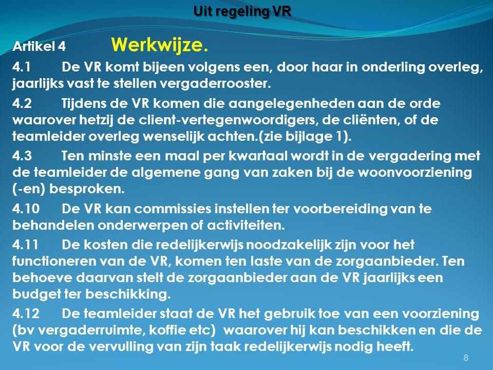 Uit regeling VR Artikel 4 Werkwijze. 4.1 De VR komt bijeen volgens een, door haar in onderling overleg, jaarlijks vast te stellen vergaderrooster.