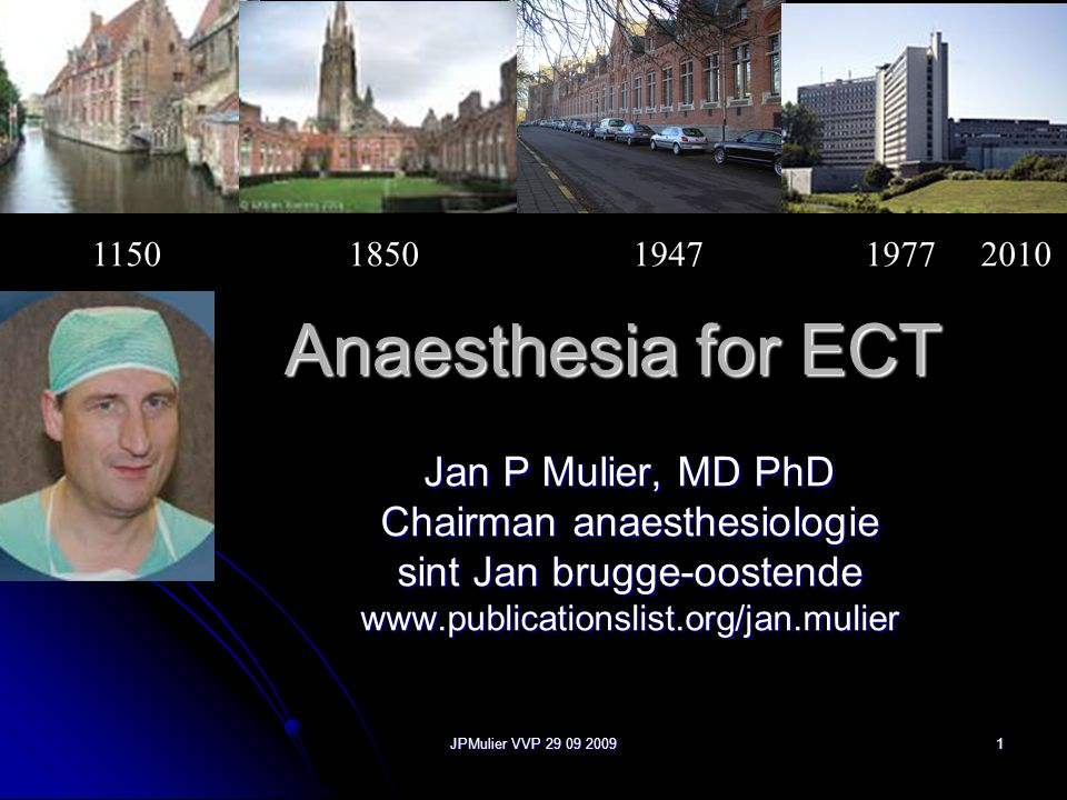 Anaesthesia for ECT Jan P Mulier, MD PhD Chairman anaesthesiologie