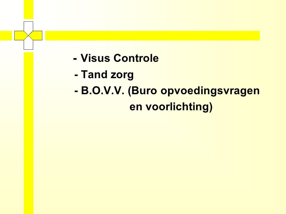 - Visus Controle - Tand zorg - B.O.V.V. (Buro opvoedingsvragen en voorlichting)