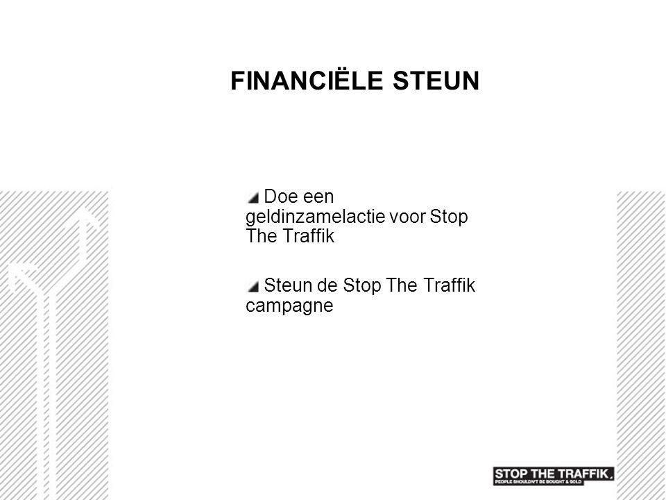 FINANCIËLE STEUN Doe een geldinzamelactie voor Stop The Traffik