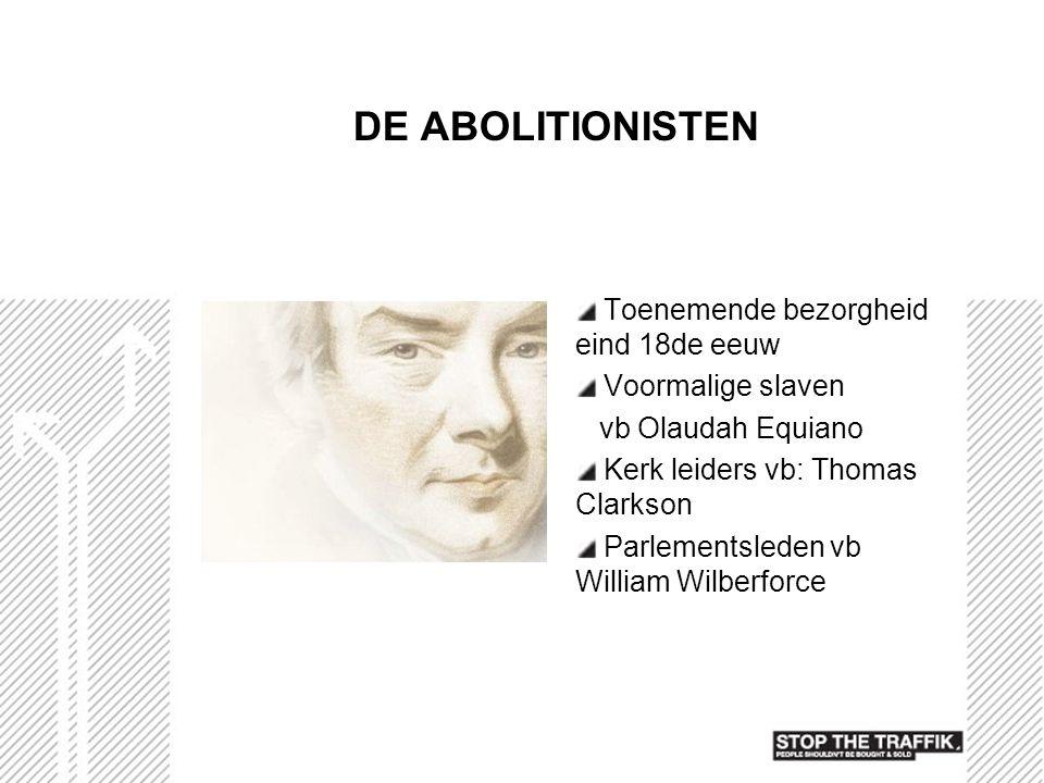 DE ABOLITIONISTEN Toenemende bezorgheid eind 18de eeuw