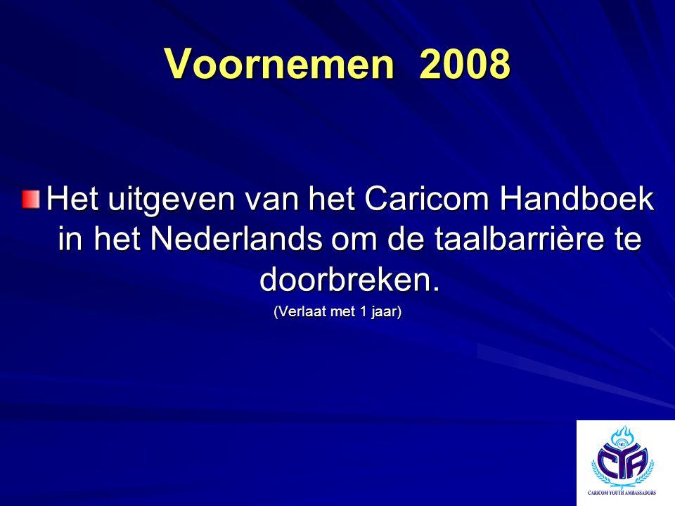 Voornemen 2008 Het uitgeven van het Caricom Handboek in het Nederlands om de taalbarrière te doorbreken.