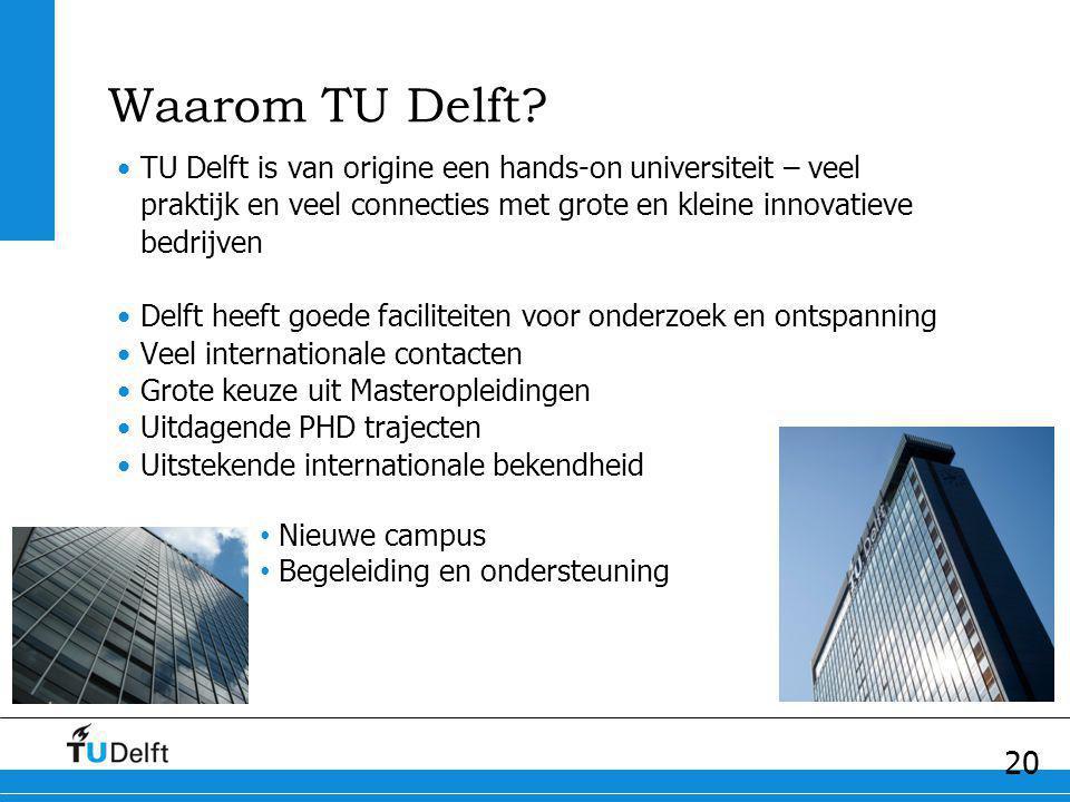 Waarom TU Delft TU Delft is van origine een hands-on universiteit – veel praktijk en veel connecties met grote en kleine innovatieve bedrijven.