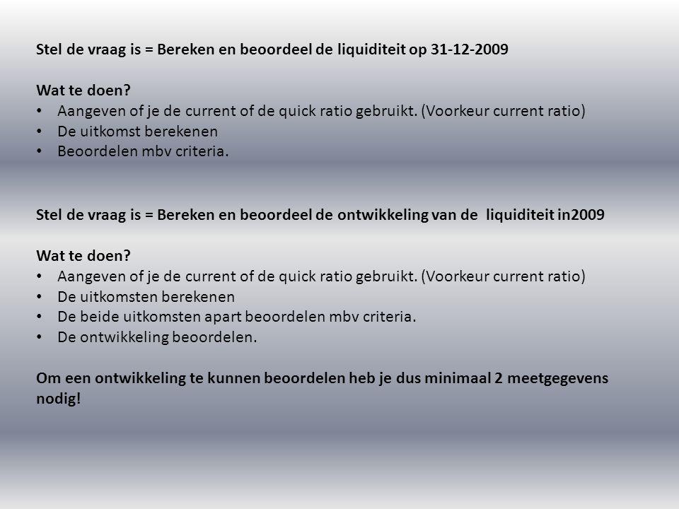 Stel de vraag is = Bereken en beoordeel de liquiditeit op 31-12-2009