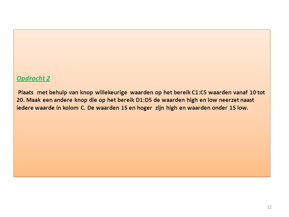 Opdracht 2 Plaats met behulp van knop willekeurige waarden op het bereik C1:C5 waarden vanaf 10 tot 20.