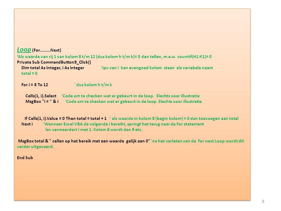 Loop (For.........Next) 'Als waarde van rij 1 van kolom 8 t/m 12 (dus kolom h t/m k)= 0 dan tellen, m.a.w.