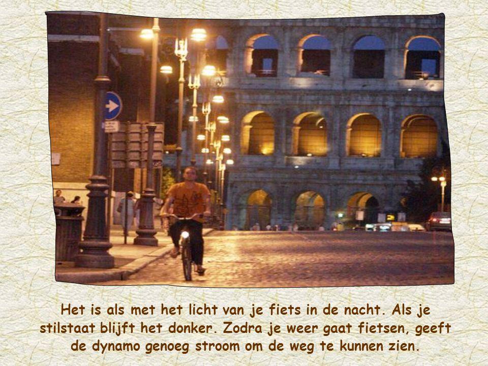 Het is als met het licht van je fiets in de nacht