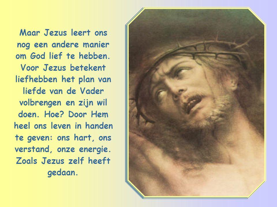 Maar Jezus leert ons nog een andere manier om God lief te hebben