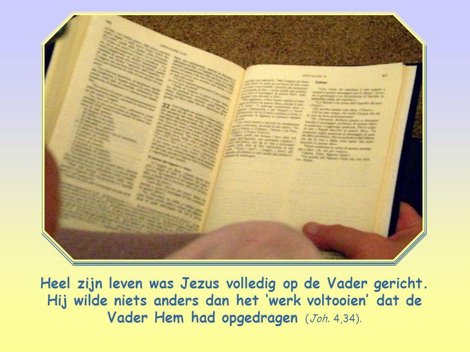 Heel zijn leven was Jezus volledig op de Vader gericht