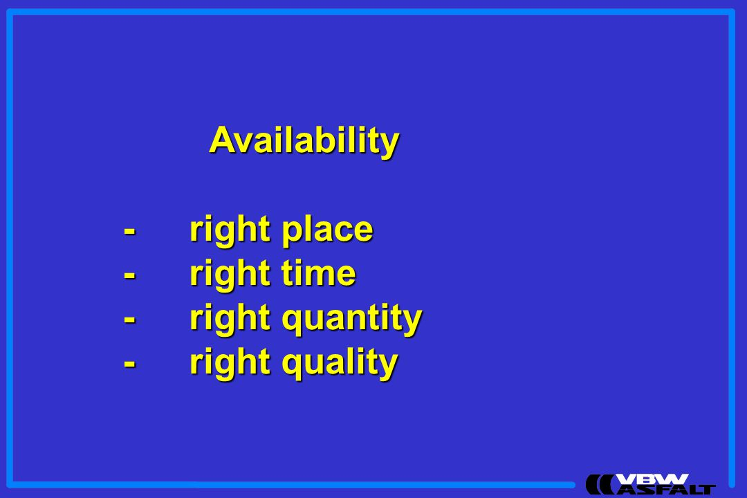Availability - right place - right time - right quantity - right quality