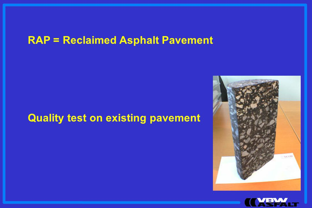 RAP = Reclaimed Asphalt Pavement
