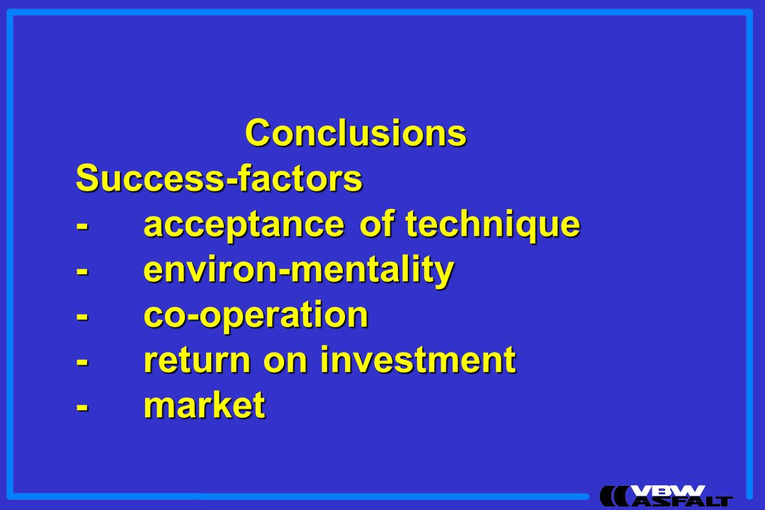Conclusions Success-factors. - acceptance of technique. - environ-mentality. - co-operation. - return on investment.
