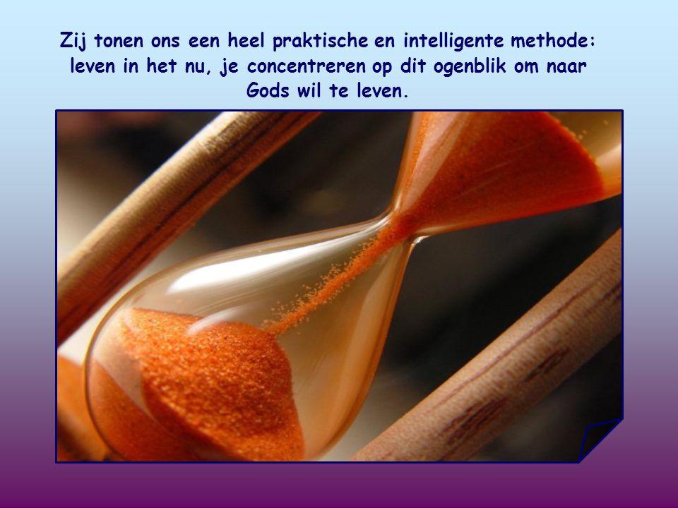 Zij tonen ons een heel praktische en intelligente methode: leven in het nu, je concentreren op dit ogenblik om naar Gods wil te leven.