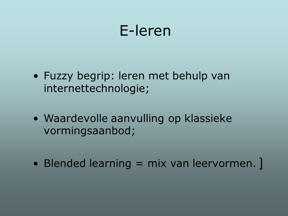 E-leren Fuzzy begrip: leren met behulp van internettechnologie;