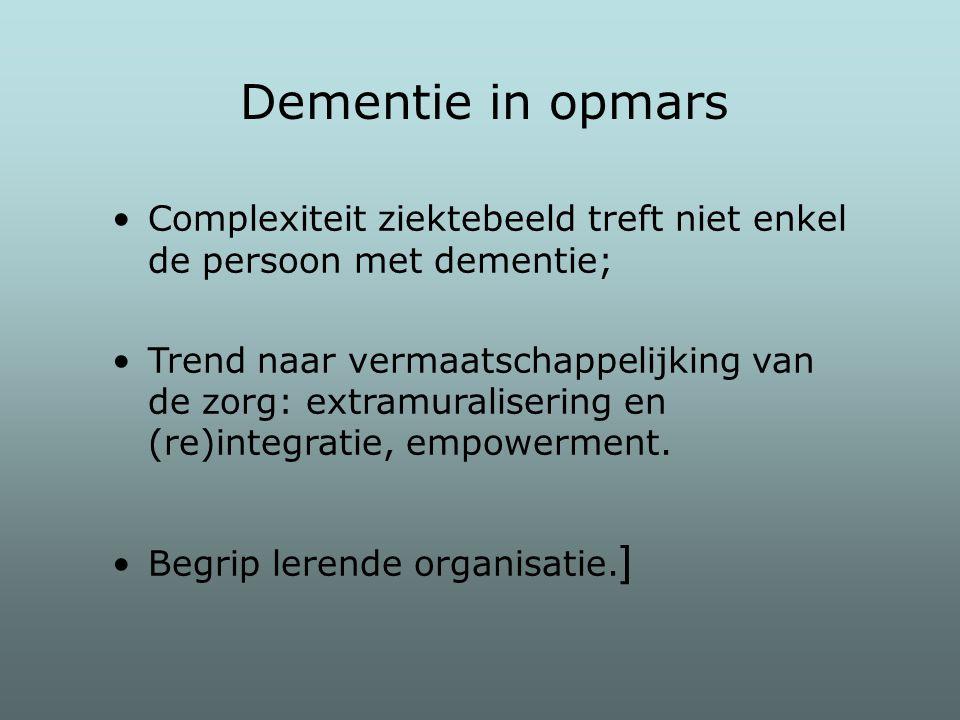 Dementie in opmars Complexiteit ziektebeeld treft niet enkel de persoon met dementie;