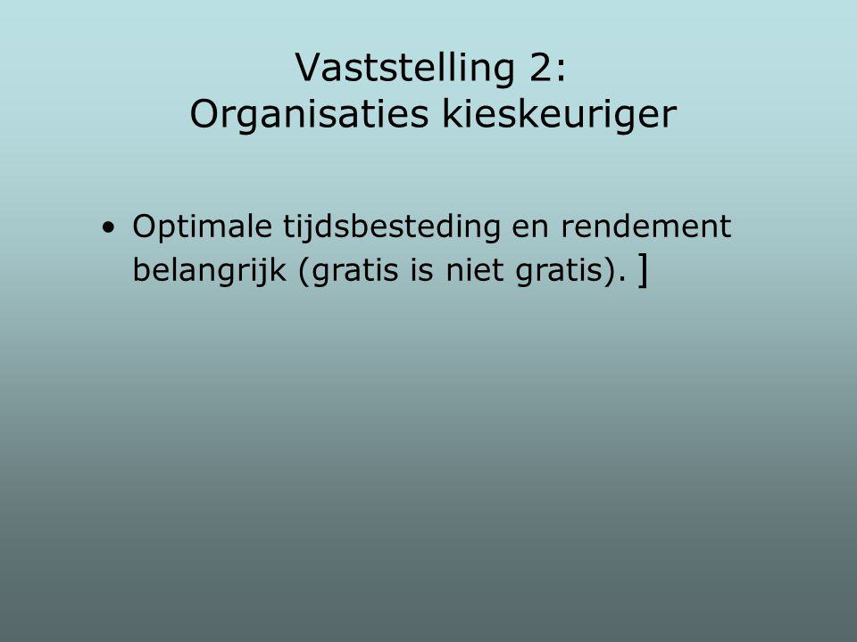 Vaststelling 2: Organisaties kieskeuriger