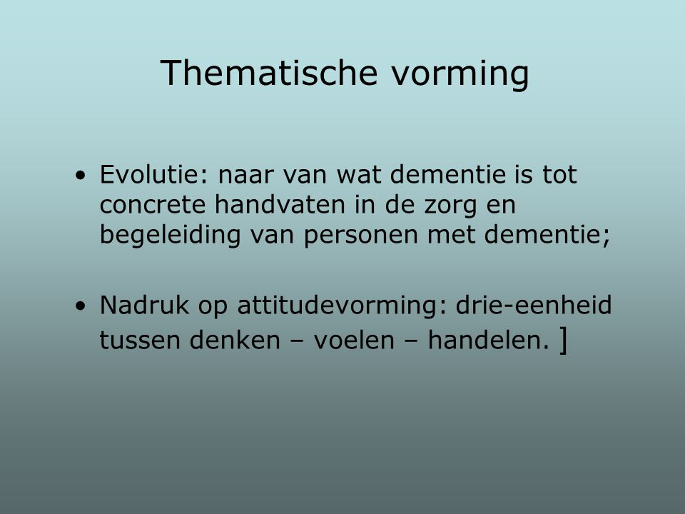 Thematische vorming Evolutie: naar van wat dementie is tot concrete handvaten in de zorg en begeleiding van personen met dementie;