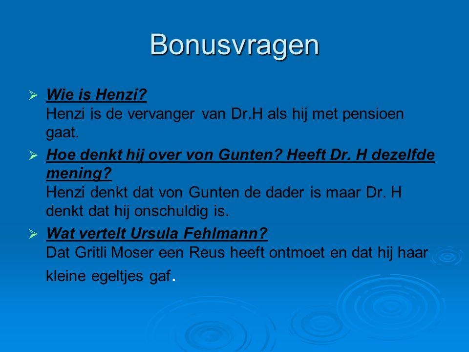 Bonusvragen Wie is Henzi Henzi is de vervanger van Dr.H als hij met pensioen gaat.