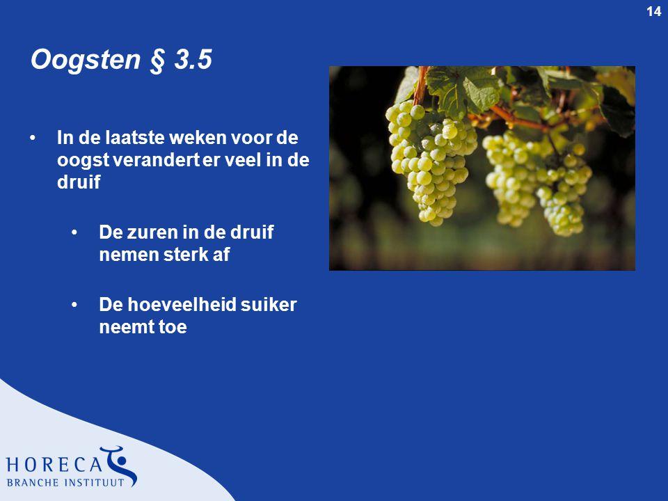 Oogsten § 3.5 In de laatste weken voor de oogst verandert er veel in de druif. De zuren in de druif nemen sterk af.