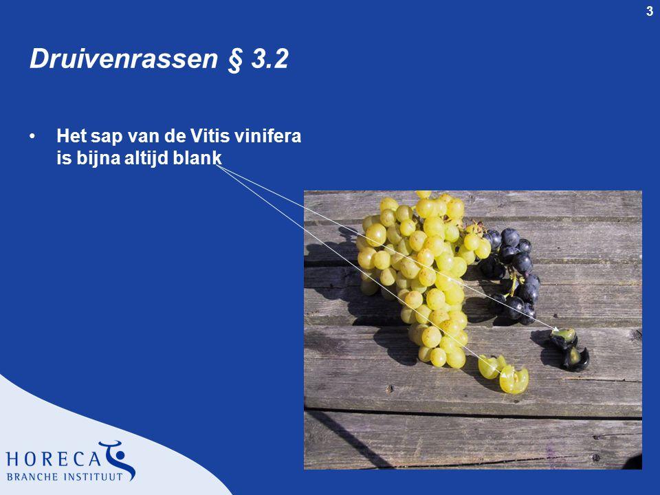 Druivenrassen § 3.2 Het sap van de Vitis vinifera is bijna altijd blank. Docentenhandleiding SVH Wijncertificaat - dia 3.