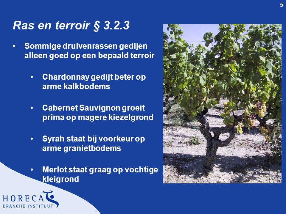 Ras en terroir § 3.2.3 Sommige druivenrassen gedijen alleen goed op een bepaald terroir. Chardonnay gedijt beter op arme kalkbodems.