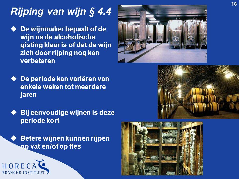 Rijping van wijn § 4.4 De wijnmaker bepaalt of de wijn na de alcoholische gisting klaar is of dat de wijn zich door rijping nog kan verbeteren.