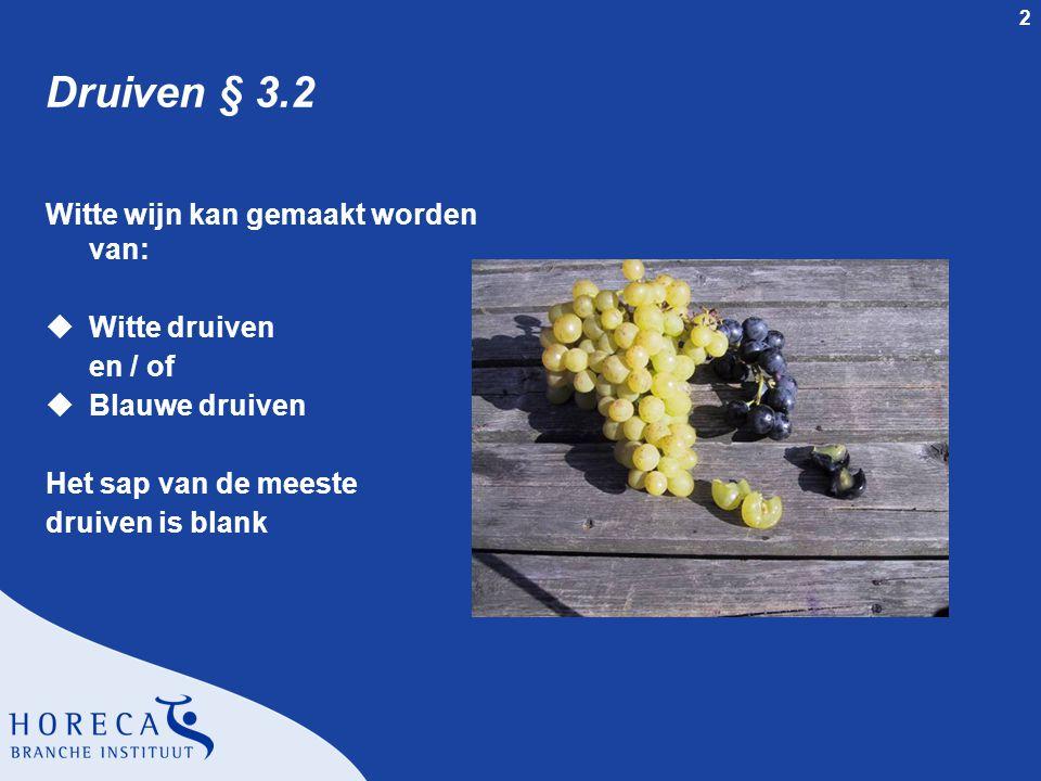 Druiven § 3.2 Witte wijn kan gemaakt worden van: Witte druiven en / of