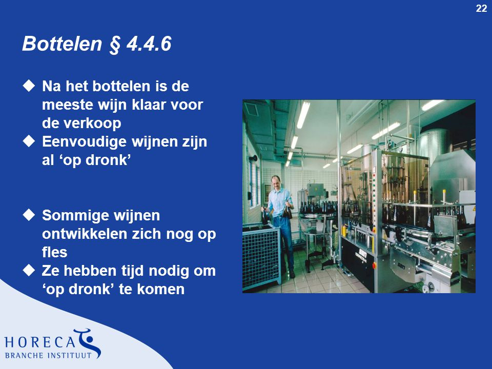 Bottelen § 4.4.6 Na het bottelen is de meeste wijn klaar voor